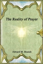 The Reality of Prayer by Edward M. Bounds