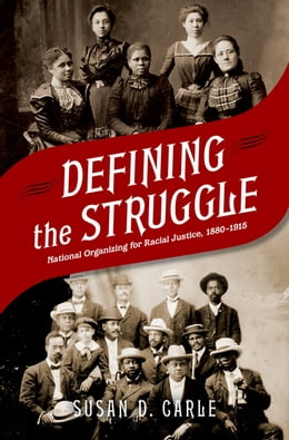 Book Defining the Struggle: National Organizing for Racial Justice, 1880-1915 by Susan D. Carle