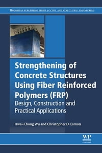 Strengthening of Concrete Structures Using Fiber Reinforced Polymers (FRP): Design, Construction…
