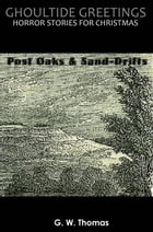 Ghoultide Greetings: Post Oaks and Sand-Drifts Cover Image