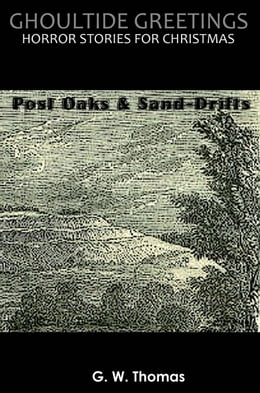 Book Ghoultide Greetings: Post Oaks and Sand-Drifts by G. W. Thomas