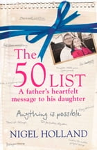 The 50 List – A Father's Heartfelt Message to his Daughter: Anything Is Possible by Nigel Holland