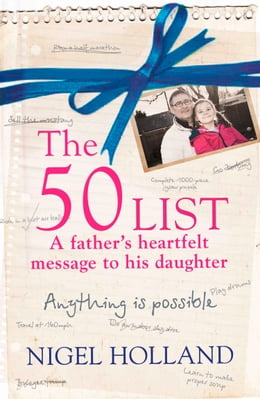 Book The 50 List – A Father's Heartfelt Message to his Daughter: Anything Is Possible by Nigel Holland