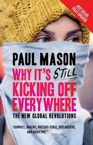 Why It's Still Kicking Off Everywhere The New Global Revolutions