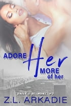 Adore Her, More of Her: Daisy & Belmont, #3 by Z.L. Arkadie
