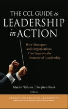 The CCL Guide to Leadership in Action: How Managers and Organizations Can Improve the Practice of…