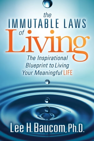 The Immutable Laws of Living: The Inspirational Blueprint to Living Your Meaningful Life
