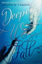 Deeper We Fall (Fall and Rise, Book One) by Chelsea M. Cameron