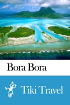 Bora Bora (French Polynesia) Travel Guide - Tiki Travel by Tiki Travel