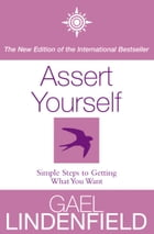 Assert Yourself: Simple Steps to Build Your Confidence by Gael Lindenfield