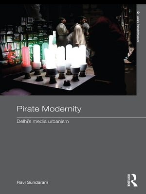 Pirate Modernity Delhi's Media Urbanism