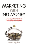 Marketing with No Money. how to get your business the attention it deserves