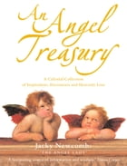 An Angel Treasury: A Celestial Collection of Inspirations, Encounters and Heavenly Lore by Jacky Newcomb