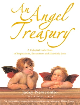 Book An Angel Treasury: A Celestial Collection of Inspirations, Encounters and Heavenly Lore by Jacky Newcomb