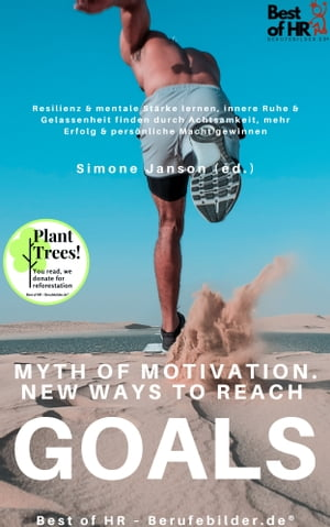 Myth of Motivation. New Ways to Reach Goals: Learn resilience, win mental strength, find inner peace & serenity with mindfulness, gain personal power, achieve targets successfully by Simone Janson