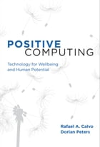Positive Computing: Technology for Wellbeing and Human Potential