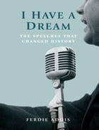 I Have a Dream: The Speeches That Changed History by Ferdie Addis