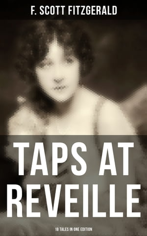 TAPS AT REVEILLE - 18 Tales in One Edition: The Original 1935 Edition by F. Scott Fitzgerald