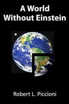 A World Without Einstein by Robert Piccioni