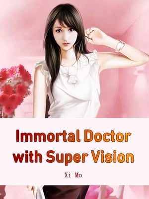Immortal Doctor with Super Vision: Volume 10