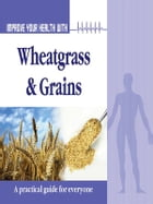 Improve Your Health With Wheatgrass and Grains by Rajeev Sharma