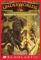 Underworlds #3: Revenge of the Scorpion King by Tony Abbott