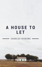 A House to Let (Annotated) by Charles Dickens