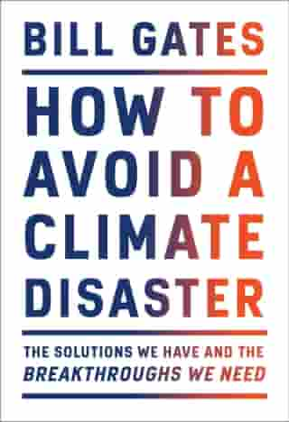 How to Avoid a Climate Disaster: The Solutions We Have and the Breakthroughs We Need by Bill Gates