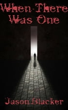 When There Was One by Jason Blacker