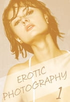 Erotic Photography Volume 1 - A sexy photo book by Gail Thorsbury