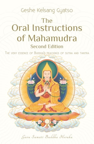 The Oral Instructions of Mahamudra: The very essence of Buddha's teachings of Sutra and Tantra by Geshe Kelsang Gyatso