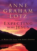 Expecting to See Jesus: A Wake-Up Call for God's People by Anne Graham Lotz