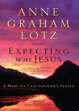 Book Expecting to See Jesus: A Wake-Up Call for God's People by Anne Graham Lotz
