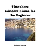 Timeshare Condominiums for the Beginner by Michael Strauss