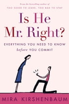 Is He Mr. Right?: Everything You Need to Know Before You Commit by Mira Kirshenbaum