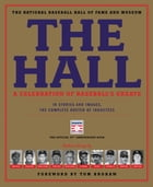 The Hall: A Celebration of Baseball's Greats: In Stories and Images, the Complete Roster of Inductees by The National Baseball Hall of Fame and Museum