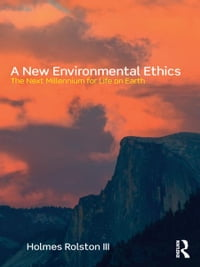 A New Environmental Ethics: The Next Millennium for Life on Earth