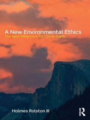 A New Environmental Ethics The Next Millennium for Life on Earth