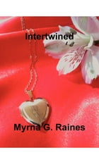Intertwined by Myrna G. Raines