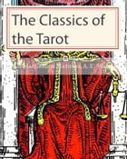 The Classics of the Tarot: THE PICTORIAL KEY TO THE TAROT, and The Tarot