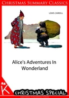 Alice's Adventures in Wonderland [Christmas Summary Classics] by Lewis Carroll