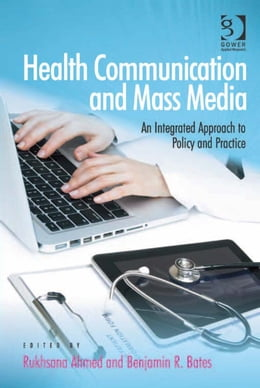 Book Health Communication and Mass Media: An Integrated Approach to Policy and Practice by Dr Benjamin R Bates