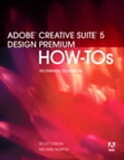 Adobe Creative Suite 5 Design Premium How-Tos: 100 Essential Techniques by Scott Citron