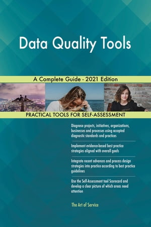 Data Quality Tools A Complete Guide - 2021 Edition by Gerardus Blokdyk