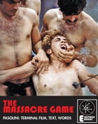 The Massacre Game: Pasolini: Terminal Film, Text, Words by Stephen Barber