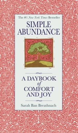 Book Simple Abundance: A Daybook of Comfort of Joy by Sarah Ban Breathnach