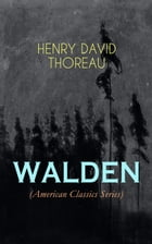 WALDEN (American Classics Series): Life in the Woods - Reflections of the Simple Living in Natural Surroundings by Henry David Thoreau
