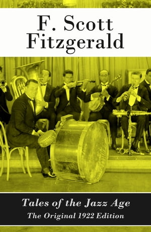 Tales of the Jazz Age - The Original 1922 Edition by F. Scott Fitzgerald