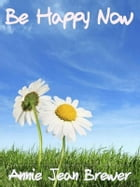 Be Happy Now by Annie Jean Brewer
