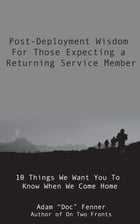 Post-Deployment Wisdom For Those Expecting A Returning Service Member